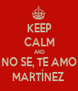 KEEP CALM AND NO SE, TE AMO MARTÍNEZ  - Personalised Tea Towel: Premium