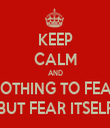 KEEP CALM AND NOTHING TO FEAR BUT FEAR ITSELF - Personalised Tea Towel: Premium