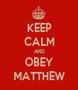 KEEP CALM AND OBEY MATTHEW - Personalised Tea Towel: Premium