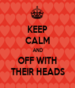 KEEP CALM AND OFF WITH THEIR HEADS - Personalised Tea Towel: Premium