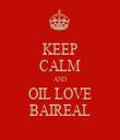 KEEP CALM AND OIL LOVE BAIREAL - Personalised Tea Towel: Premium