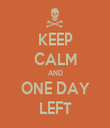 KEEP CALM AND ONE DAY LEFT - Personalised Tea Towel: Premium