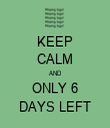KEEP CALM AND ONLY 6 DAYS LEFT - Personalised Tea Towel: Premium