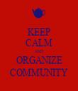 KEEP CALM AND ORGANIZE COMMUNITY - Personalised Tea Towel: Premium
