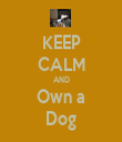 KEEP CALM AND Own a Dog - Personalised Tea Towel: Premium