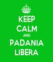 KEEP CALM AND PADANIA LIBERA - Personalised Tea Towel: Premium