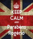 KEEP CALM AND Parabéns  Rogério  - Personalised Tea Towel: Premium
