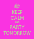 KEEP CALM AND PARTY TOMORROW - Personalised Tea Towel: Premium