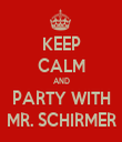KEEP CALM AND PARTY WITH MR. SCHIRMER - Personalised Tea Towel: Premium