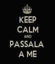 KEEP CALM AND PASSALA  A ME - Personalised Tea Towel: Premium