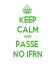 KEEP CALM AND PASSE  NO IFRN - Personalised Tea Towel: Premium