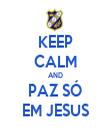 KEEP CALM AND PAZ SÓ EM JESUS - Personalised Tea Towel: Premium