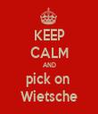 KEEP CALM AND pick on  Wietsche - Personalised Tea Towel: Premium