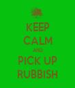 KEEP CALM AND PICK UP RUBBISH - Personalised Tea Towel: Premium