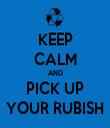 KEEP CALM AND PICK UP YOUR RUBISH - Personalised Tea Towel: Premium