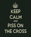 KEEP CALM AND PISS ON THE CROSS - Personalised Tea Towel: Premium