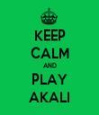 KEEP CALM AND PLAY AKALI - Personalised Tea Towel: Premium