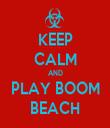 KEEP CALM AND PLAY BOOM BEACH - Personalised Tea Towel: Premium