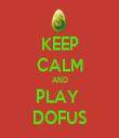 KEEP CALM AND PLAY  DOFUS - Personalised Tea Towel: Premium
