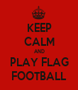 KEEP CALM AND PLAY FLAG FOOTBALL - Personalised Tea Towel: Premium