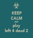 KEEP CALM AND play left 4 dead 2 - Personalised Tea Towel: Premium