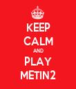 KEEP CALM AND PLAY METIN2 - Personalised Tea Towel: Premium