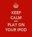 KEEP CALM AND PLAY ON YOUR IPOD - Personalised Tea Towel: Premium