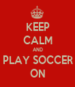 KEEP CALM AND PLAY SOCCER ON - Personalised Tea Towel: Premium