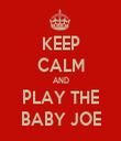 KEEP CALM AND PLAY THE BABY JOE - Personalised Tea Towel: Premium