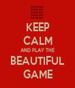 KEEP CALM AND PLAY THE BEAUTIFUL GAME - Personalised Tea Towel: Premium
