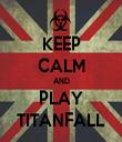 KEEP CALM AND PLAY TITANFALL - Personalised Tea Towel: Premium