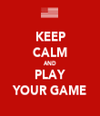 KEEP CALM AND PLAY YOUR GAME - Personalised Tea Towel: Premium