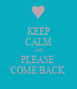 KEEP CALM AND PLEASE  COME BACK  - Personalised Tea Towel: Premium