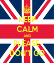 KEEP CALM AND PLEASE  DON'T GO - Personalised Tea Towel: Premium