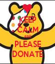 KEEP CALM AND PLEASE DONATE - Personalised Tea Towel: Premium