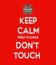 KEEP CALM AND PLEASE DON'T  TOUCH  - Personalised Tea Towel: Premium