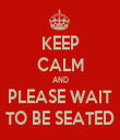 KEEP CALM AND PLEASE WAIT TO BE SEATED - Personalised Tea Towel: Premium