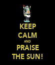 KEEP CALM AND PRAISE THE SUN! - Personalised Tea Towel: Premium