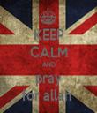 KEEP CALM AND pray for allah  - Personalised Tea Towel: Premium