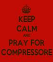 KEEP CALM AND PRAY FOR COMPRESSORE - Personalised Tea Towel: Premium