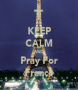 KEEP CALM AND Pray For France - Personalised Tea Towel: Premium
