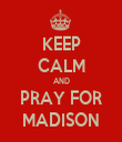 KEEP CALM AND PRAY FOR MADISON - Personalised Tea Towel: Premium