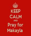 KEEP CALM AND Pray for Makayla  - Personalised Tea Towel: Premium