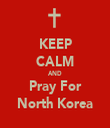 KEEP CALM AND Pray For North Korea - Personalised Tea Towel: Premium