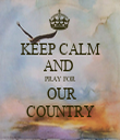 KEEP CALM AND  PRAY FOR  OUR COUNTRY - Personalised Tea Towel: Premium