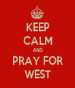 KEEP CALM AND PRAY FOR WEST - Personalised Tea Towel: Premium