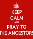 KEEP CALM AND PRAY TO THE ANCESTORS - Personalised Tea Towel: Premium