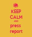 KEEP CALM AND press  report - Personalised Tea Towel: Premium