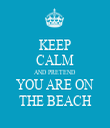 KEEP CALM AND PRETEND YOU ARE ON THE BEACH - Personalised Tea Towel: Premium