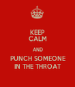 KEEP CALM AND PUNCH SOMEONE IN THE THROAT - Personalised Tea Towel: Premium